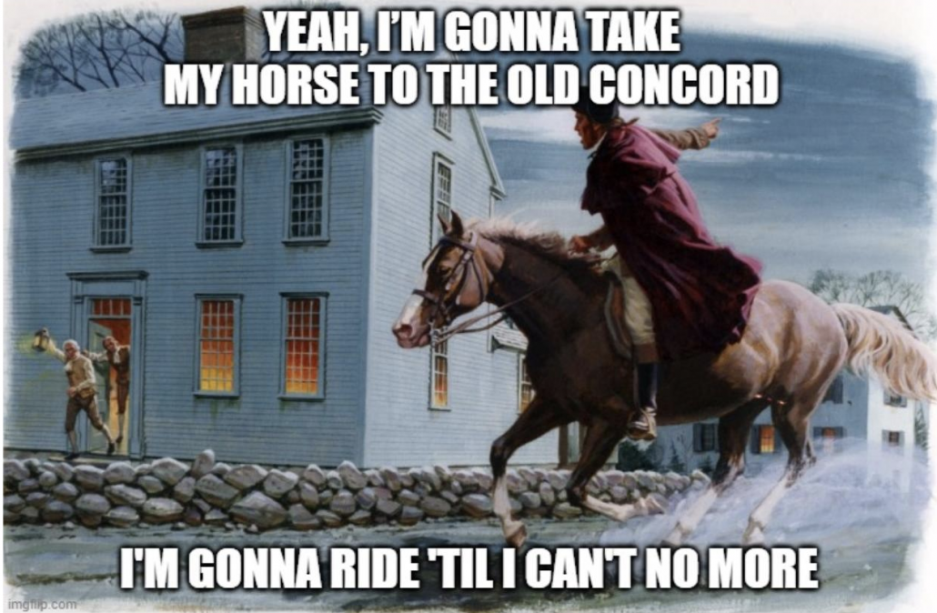"Meme. Paul Revere on his horse with text ""yeah, im gonna take my horse to the old concord. I'm gonna ride til i cant no more"""