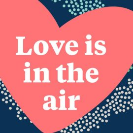 Love is in the Air - Valentine's Day 2021